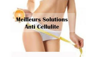 Meilleurs Solutions Anti Cellulite