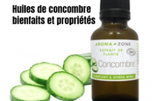 huiles de concombre bienfait et propriétés