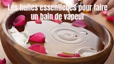 les huiles essentielles pour faire un bain de vapeu