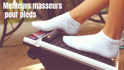 meilleurs masseurs pieds
