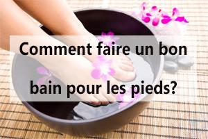 Comment prendre un bon bain de pieds?