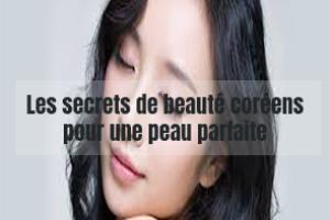 Les secrets de beauté coréens pour une peau parfaite
